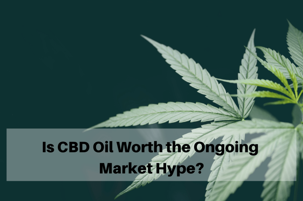 Is cbd oil worth the ongoing market hype